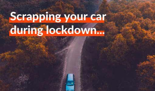 Scrap your car during lockdown